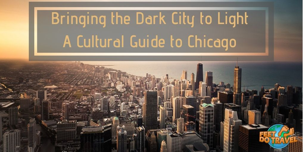 A Cultural Guide to Chicago, Bringing the Dark City to Light, Johnny Jet guest post, America's Second City, most populous state in Illinos, America's largest Lake Superior, Al Capone, Chicago Bears, Chicago Cubs, Chicago State University, Michelin Three Star restaurant, Feet Do Travel