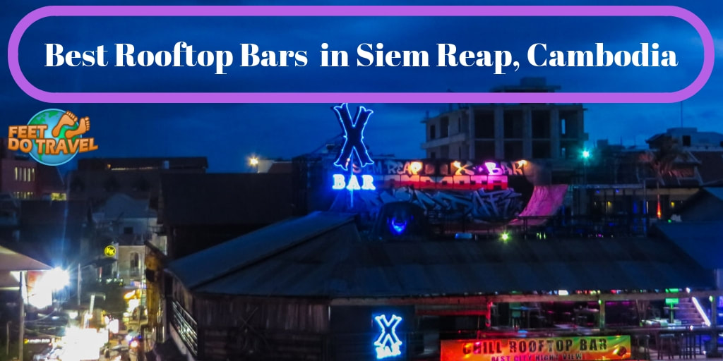 Best rooftop bars and sky lounges in Siem Reap, Cambodia with Feet Do travel