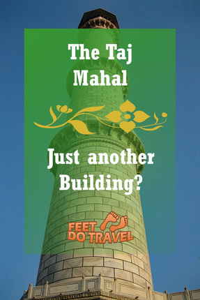 The Taj Mahal; just another building? Find out what the Feet thought ..