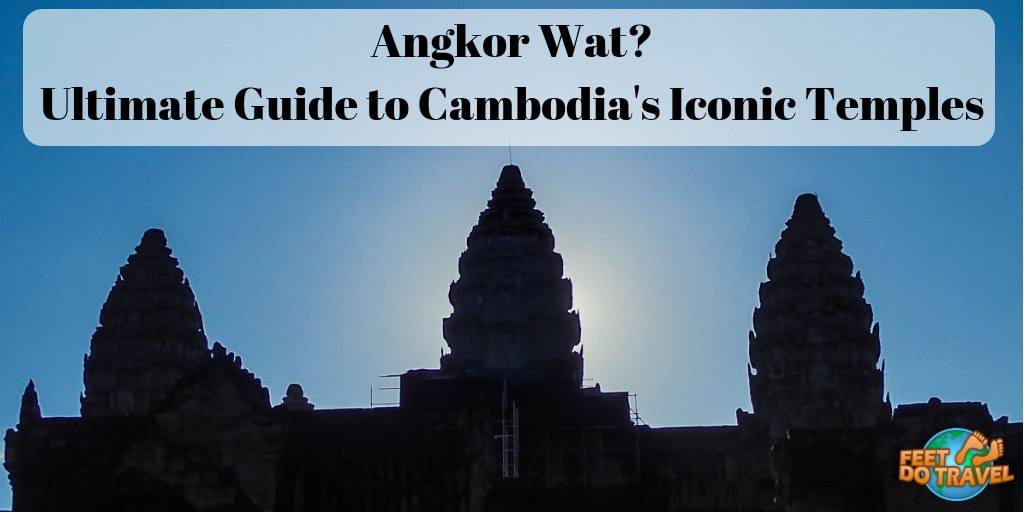 Ultimate guide to Angkor Wat, Cambodia's Iconic Temples, best temples to visit in Siem Reap, Cambodia, Angkor Wat Sunrise, Lara Croft Tomb Raider Temple Ta Prohm, The Bayon, Temple with many faces, Feet Do Travel