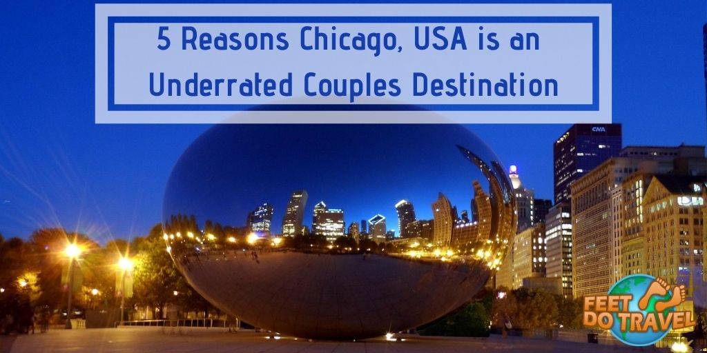 5 reasons Chicago, Illinois, USA is an underrated couples destination, The Windy City, Lake Michigan, Chicago River, improv capital of the world, deep dish pizza, Cloud Gate, the Bean, Feet Do Travel