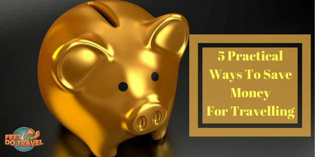 5 Practical ways to save money for travelling, money saving tips, best way to save money