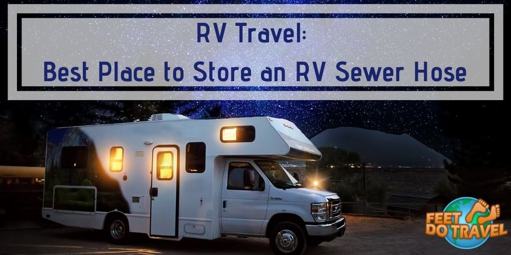 RV Travel, best place to store an RV sewer hose, hide the stinky slinky, RV sewer hose storage ideas, where should I store my RV sewer hose, Feet Do Travel