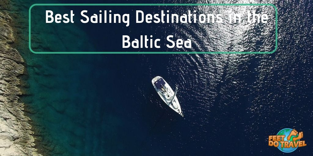 Best Sailing Destinations in the Baltic Sea Europe, St Petersburg Russia, Stockholm Sweden, Tallin Estonia, Helsinki Finland, Germany, Riga Latvia, Oslo Norway, Feet Do Travel