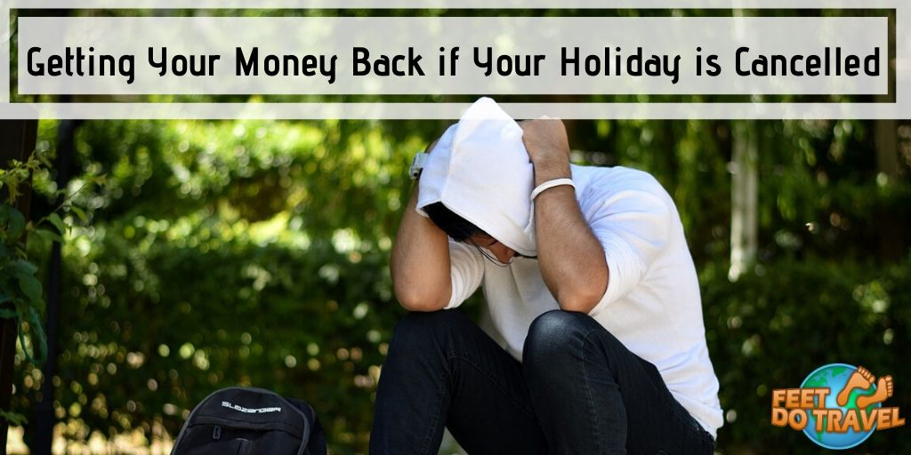 Getting your money back if your holiday is cancelled, Feet Do Travel