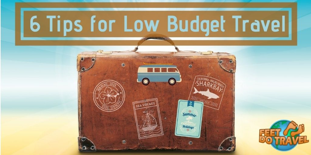 6 Tips for low budget travelling, low cost airfares, cheap accommodation, carry refillable water bottle, eat street food, walk or use public transport, Feet Do Travel