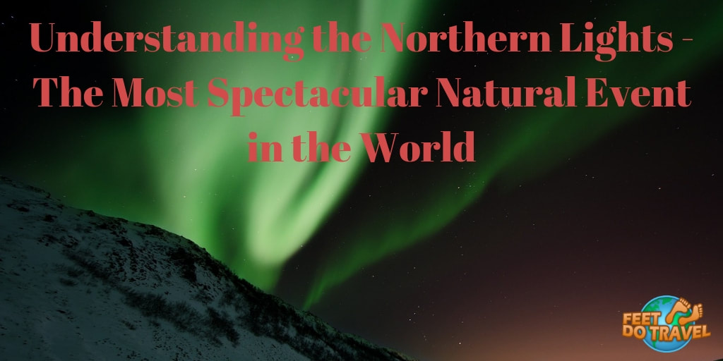 Understanding the Northern Lights, Aurora Borealis, Feet Do Travel
