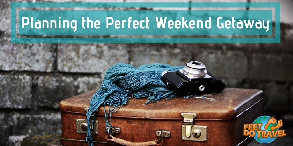 Planning the perfect weekend getaway with Feet Do Travel