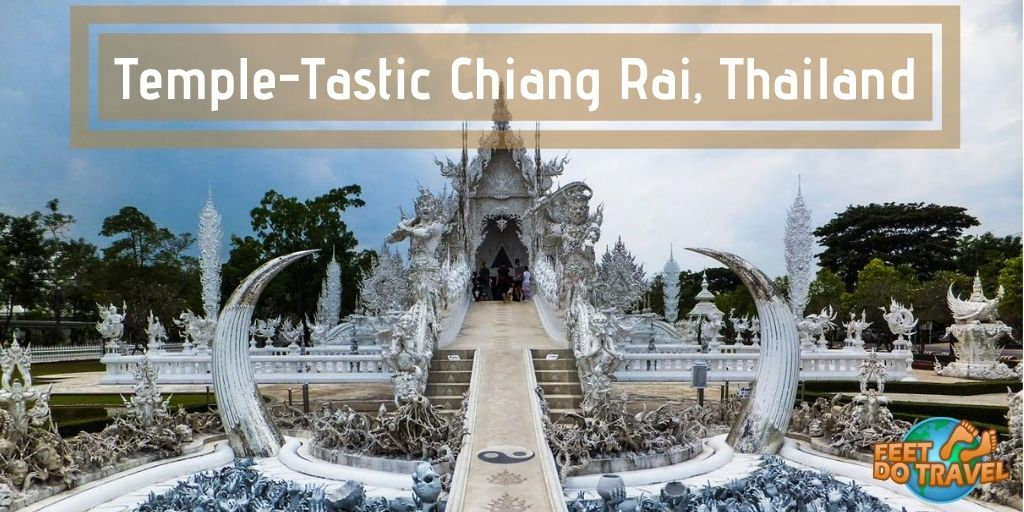 Temple Tastic Chiang Rai, Thailand, must-see temples Chiang Rai, best temples in Chiang Rai, White Temple, Wat Rong Khun, Blue Temple, Wat Rong Suea Ten, Black Temple, Black House, Baan Dam Museum, Wat Huai Pla Kung Temple, Wat Phra Kaew, Emerald Buddha, Wat Phra Singha Chiang Rai Oldest Temple, Wat Phra Singha, self-guide temple tour Chiang Rai, things to do in Chiang Rai, Feet Do Travel