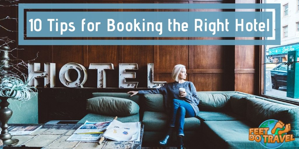 10 tips for booking the right hotel, what are the hotel facilities, wifi and internet connectivity, hotel location, is complimentary breakfast included, all inclusive, B&B, room only, half board, full board, self catering, eco-friendly, family-friendly, adult-only, solo travel, couples travel, travelling with friends, Feet Do Travel