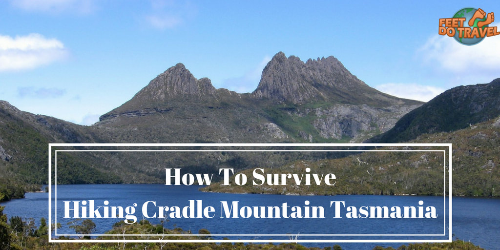 How to survive hiking the Overland Track Cradle Mountain Tasmania Feet Do Travel
