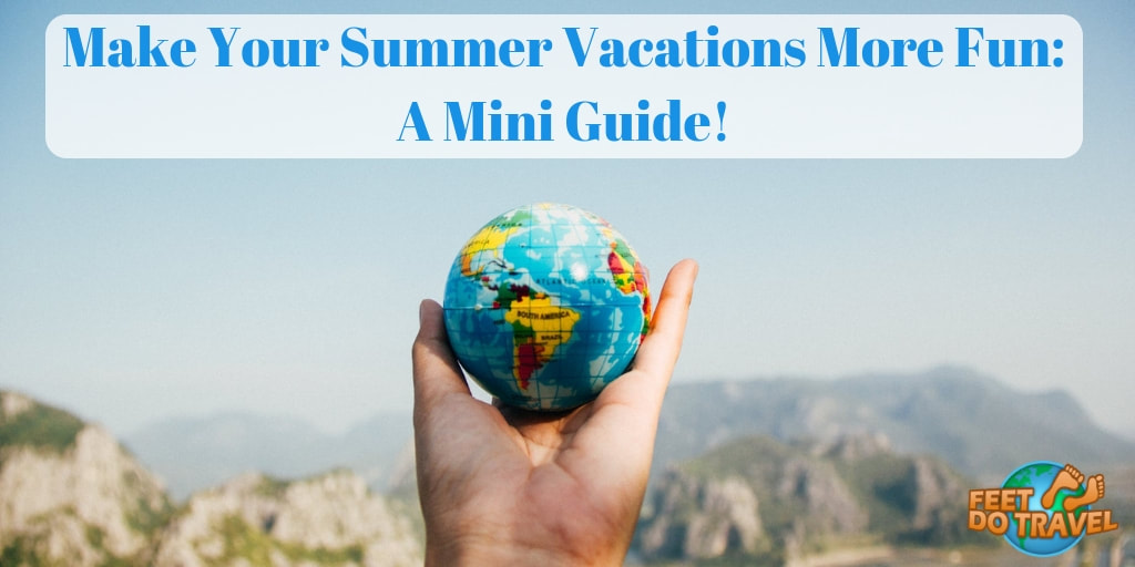 Make your summer vacations more fun: A mini guide, Feet Do Travel