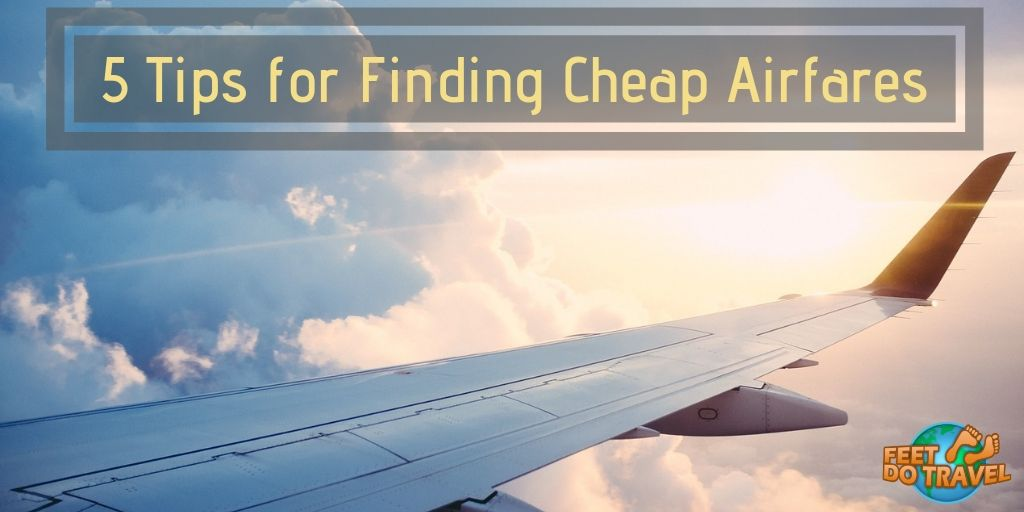 5 Tips for Finding Cheap Airfares, Travel Hacks, Low Cost Airlines, Low cost airfares, how to find cheap flights, ways to save money on worldwide flight tickets, Feet Do Travel