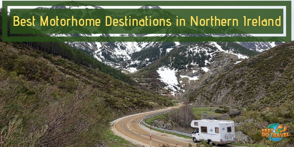 Best Motorhome Destinations in Northern Ireland, UK, Games of Thrones film location, Causeway Coastal Route, Titanic Museum, Dunluce Castle, Mermaid's Cave, Giant's Causeway, Londonderry, Feet Do Travel