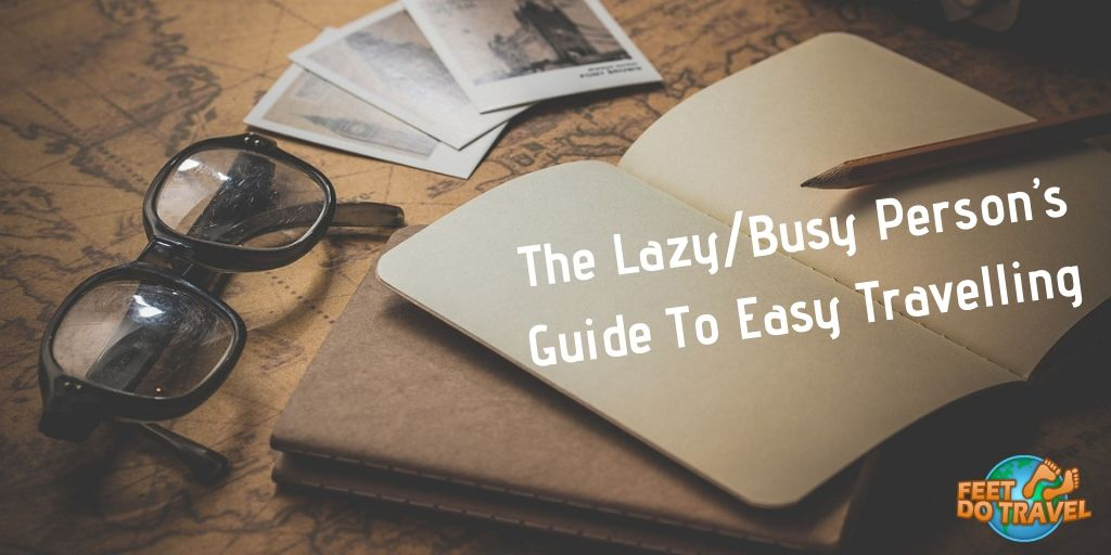 The lazy, Busy person's guide to easy travelling, vacation, stress free holiday, plan your itinerary, Feet Do Travel