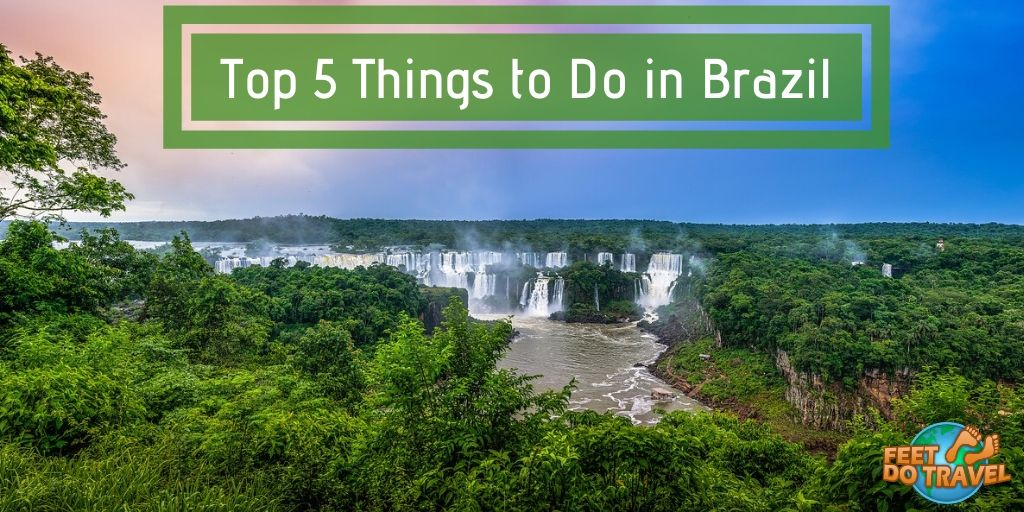 Top 5 things to do in Brazil, Rio Carnival, Rio di Janero, Iguazu Falls, Christ the Redeemer, Sugarloaf Mountain, Feet Do Travel