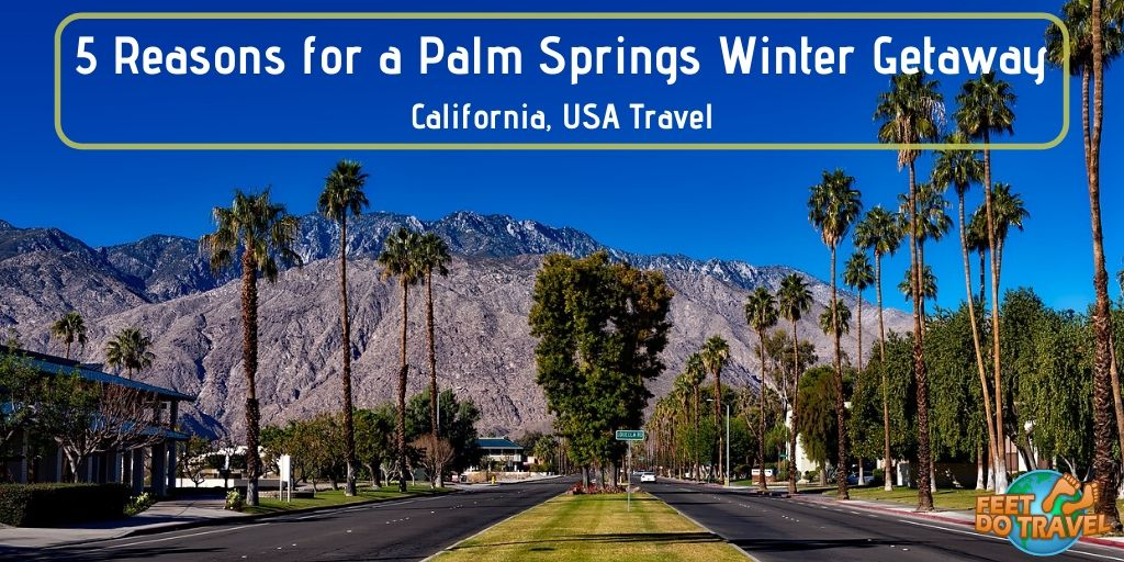 5 reasons for a palm springs winter getaway, Southern California, USA, Sonoran Desert, Tahquitz Canyon, Indian Canyons, Hollywood Tour, Elvis Presley, Frank Sinatra, Feet Do Travel