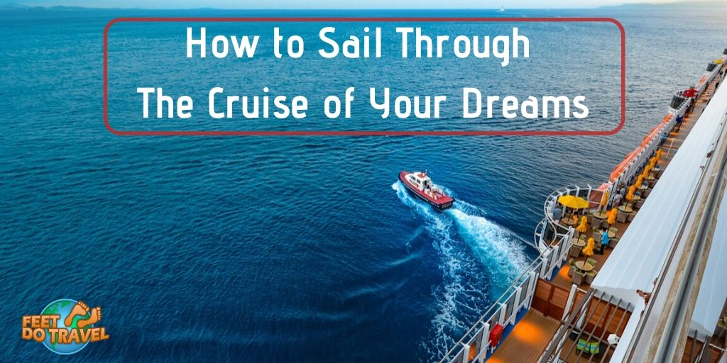 How to sail through the cruise of your dreams, what types of cruises are there, small ship cruise, cruising, cruise lines, cruise liners, Feet Do Travel