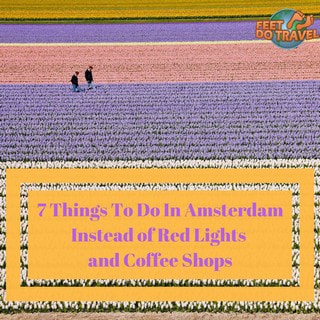 7 Things To Do In Amsterdam Netherlands, how to spend your time in Amsterdam instead of Red Light District & Coffee Shops