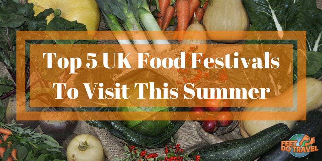 Top 5 UK Food Festivals to Visit This Summer, Food and Wine Festival, Music Festival Good Food, Feet Do Travel