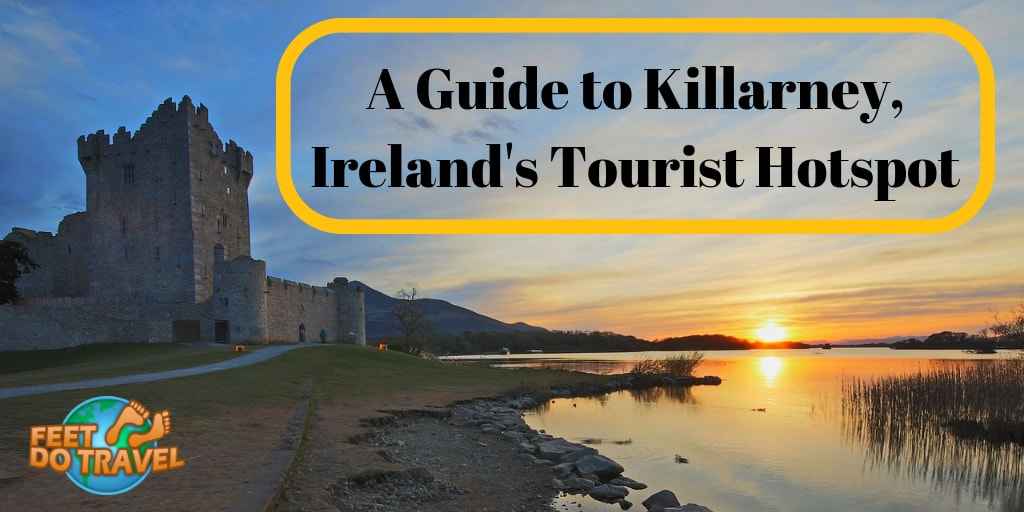 Guide to Killarney, Ireland's Tourist Hotspot, County of Kerry, Feet Do Travel