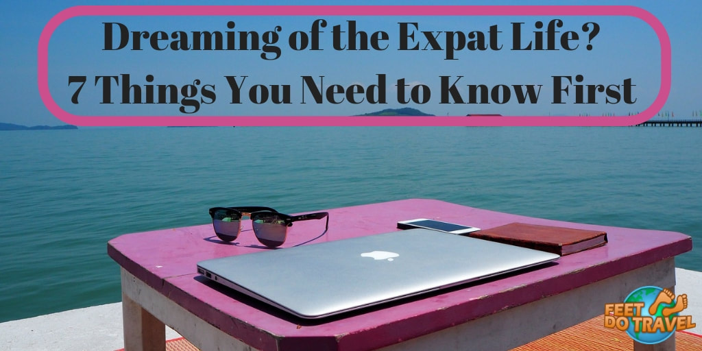 Dreaming of the expat life, 7 things you need to know first, Feet Do Travel