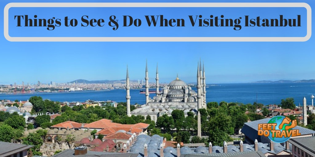 Things to see and do when visiting Istanbul, Topkapi Palace, Hagia Sophia, Feet Do Travel