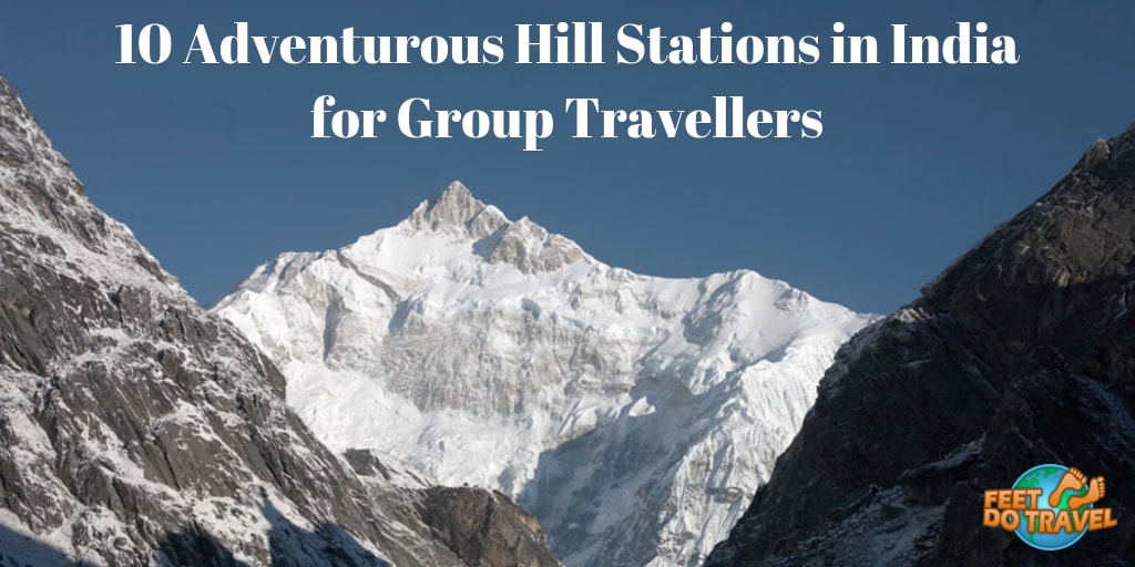10 Adventurous Hill Stations in India for Group Travellers, Feet Do Travel