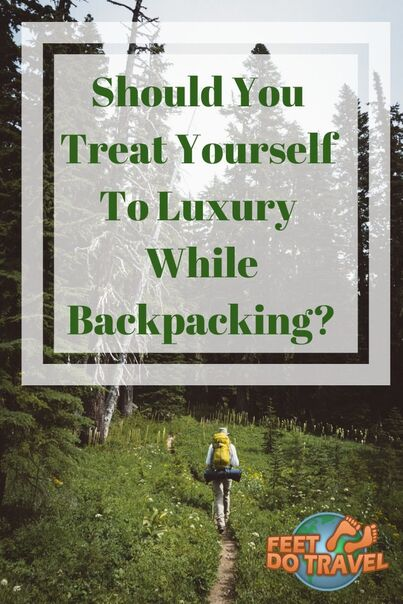 If you enjoy backpacking, or are about to travel on your first backpacking trip away, should you treat yourself to luxury? Feet Do Travel give you alternative options to hostels and street food (how about a soak in a hot bath?) #backpack #backpacking #backpacker #flashpacker #traveltips #traveladvice